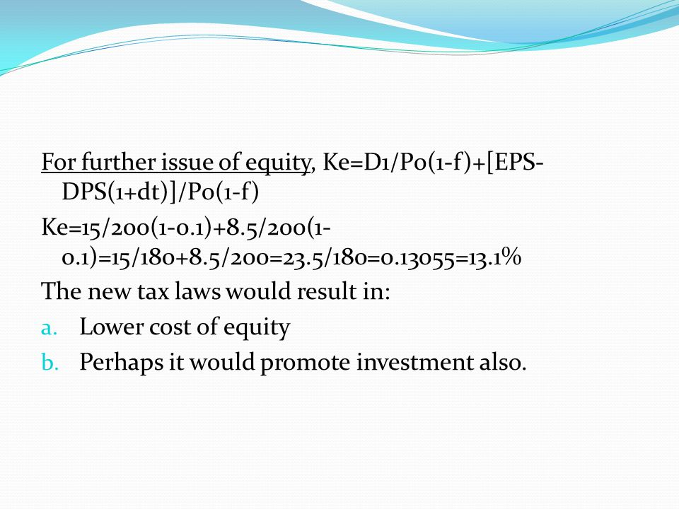 For further issue of equity, Ke=D1/P0(1-f)+[EPS-DPS(1+dt)]/P0(1-f)